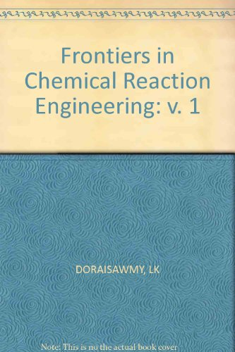 Frontiers in Chemical Reaction Engineering, Volume 1: Doraiswamy, L.K., and R.A. Mashelkar, editors