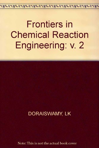 Frontiers in Chemical Reaction Engineering, Volume 2: Doraiswamy, L.K., and R.A. Mashelkar, editors