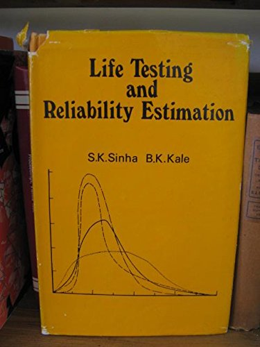 Life Testing and Reliability Estimation: Sinha, S. K.;