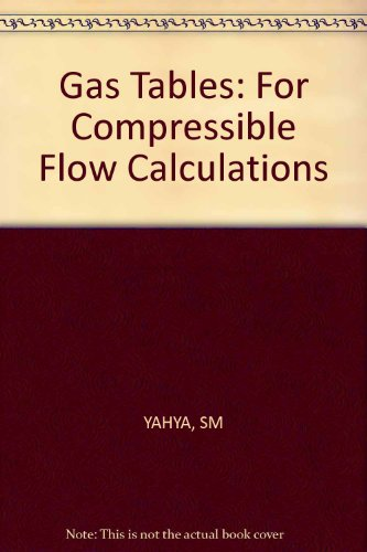 High Quality Gas Tables For Compressible Flow Calculations.: S M Yahya.