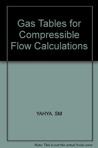 Gas Tables for Compressible Flow Calculations: Yahya, S M.