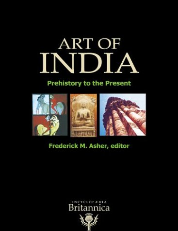 Art of India: Prehistory to the Present: Frederick M. Asher (ed.)