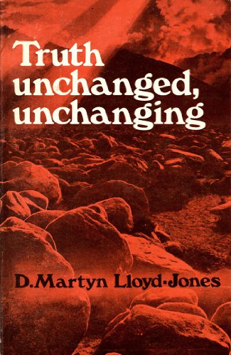 Truth Unchanged, Unchanging (0852340141) by D. Martyn Lloyd-Jones