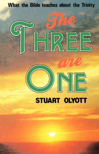 THREE ARE ONE: What the Bible Teaches About the Trinity - OLYOTT STUART