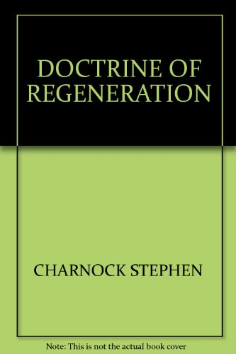 The Doctrine of Regeneration (0852341504) by Stephen Charnock