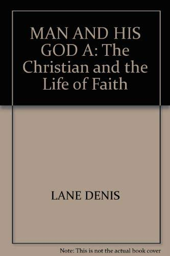 A Man and His God: The Christian and the Life of Faith: DENIS J. LANE