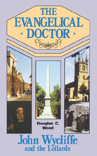 The Evangelical Doctor: John Wycliffe and the Lollards: Douglas C. Wood