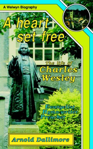 HEART SET FREE LIFE OF CHARLES WESLEY - DALLIMORE ARNOLD