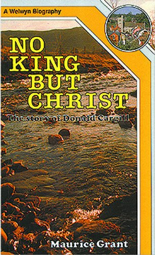 No King but Christ - Donald Cargill - Grant, Maurice