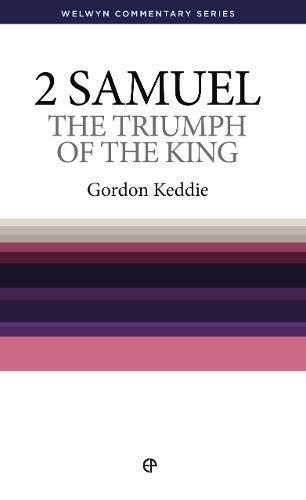 Triumph of the King. The Message of 2 Samuel. - GORDON J KEDDIE.