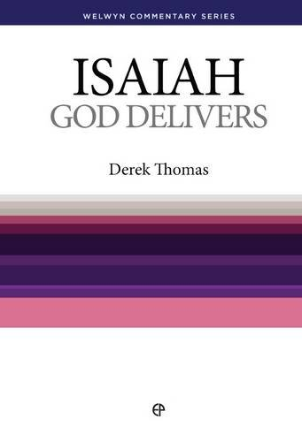 God Delivers: Isaiah Simply Explained (Welwyn commentaries) - Derek Thomas