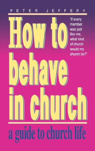 How to Behave in Church (0852343183) by Peter Jeffery