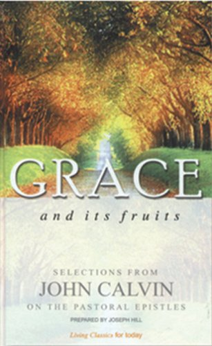 9780852344453: Grace and Its Fruits (Living classics for today) (Selections from John Calvin on the Pastoral Epistles)