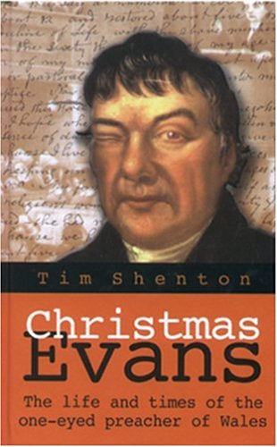 Christmas Evans: The Life and Times of the One-Eyed Preacher of Wales: Tim Shenton