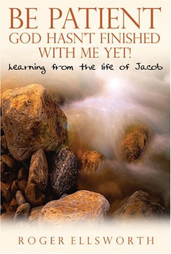 9780852345245: Be Patient, God Hasn't Finished with Me Yet!: Learning from the Life of Jacob