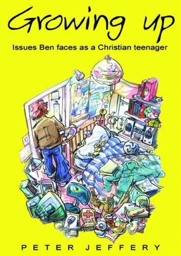 Growing Up: Issues Ben Faces as a Christian Teenager (9780852345283) by Jeffery, Peter