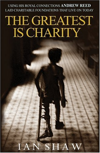 The Greatest is Charity: The Life of Andrew Reed' Preacher and Philanthropist ***Signed Copy**...