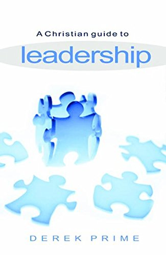 A Christian Guide to Leadership: --For the Whole Church (9780852346020) by Derek Prime