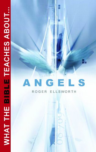 What the Bible Teaches about Angels (What the Bible Teaches about): Roger Ellsworth