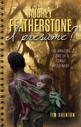 9780852346785: Audrey Featherstone, I Presume?: The Amazing Story of a Congo Missionary