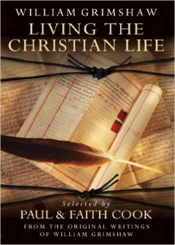 Living the Christian Life: Selected Thoughts of William Grimshaw of Haworth: William Grimshaw