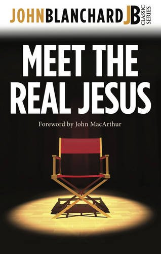 Meet the Real Jesus (John Blanchard Classic Series): John Blanchard