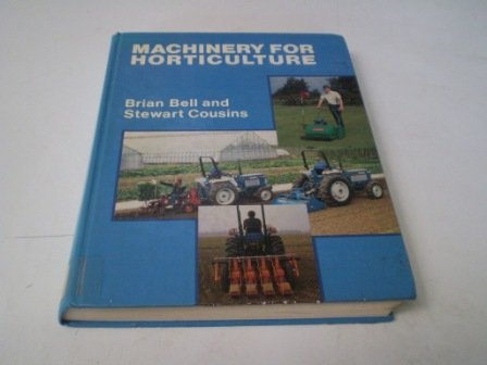 Machinery for Horticulture: Bell, Brian; Cousins, Stewart