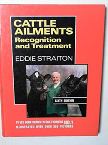 Cattle Ailments: Recognition and Treatment (TV Vet book series): Eddie Straiton
