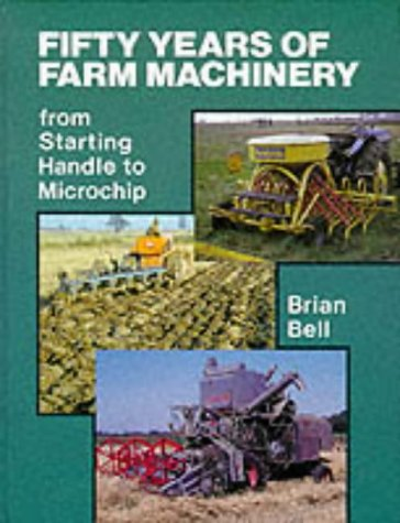 9780852362631: 50 Years of Farm Machinery: From Starting Handle to Microchip