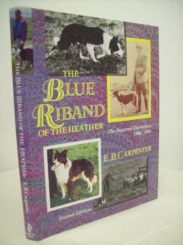 The Blue Riband of the Heather: The Supreme Champions 1906-1995: Carpenter, E. B.