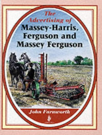 The Advertising of Massey-Harris, Ferguson and Massey: Farnworth, John