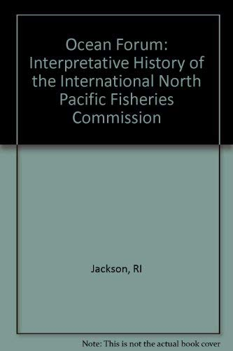 Ocean Forum: An Interpretive History of the International North Pacific Fisheries Commission/...