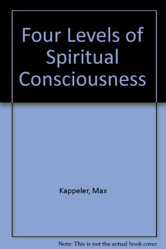 The Four Levels Of Spiritual Consciousness No. 1 through No. 7: Kappeler, Max