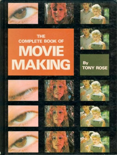 Complete Book of Movie Making: Rose, Tony