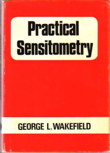 Practical Sensitometry: Wakefield, George L.