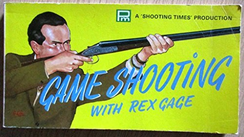 "GAME SHOOTING WITH REX GAGE. A ""SHOOTING TIMES"" PRODUCTION.: Rex Gage"