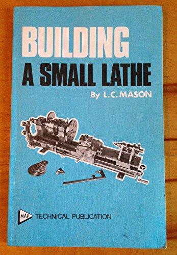Building a Small Lathe: Mason, L. C.