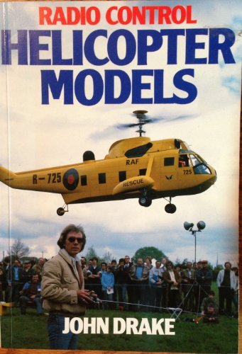 Radio Control Helicopter Models: A Detailed Design: Drake, John A.