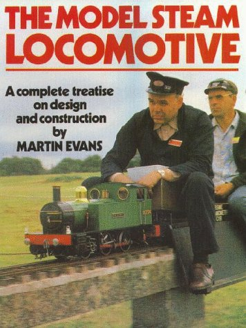 The Model Steam Locomotive. A Complete Treatise on Design and Construction: Evans, Martin