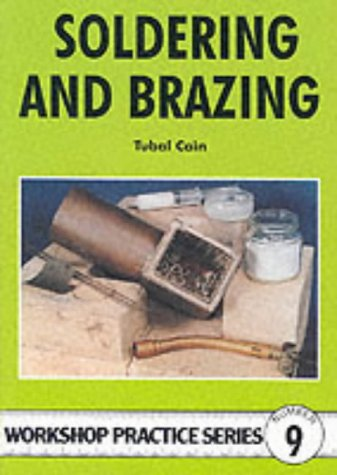 Soldering and Brazing (Workship Practice, No 9) (Workship Practice, No 9) (Workshop Practice Series) (9780852428450) by Tubal Cain