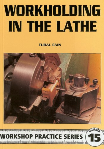 Workholding in the Lathe (Workshop Practice Series) (0852429088) by Tubal Cain
