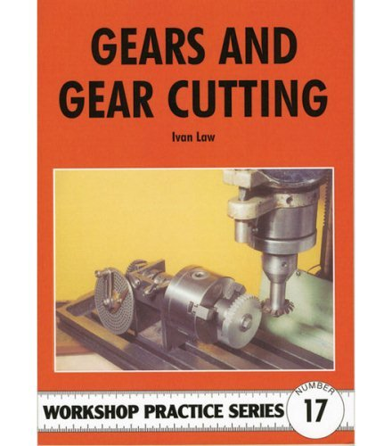 Gears and Gear Cutting. Workshop Practice Series. Number 17.