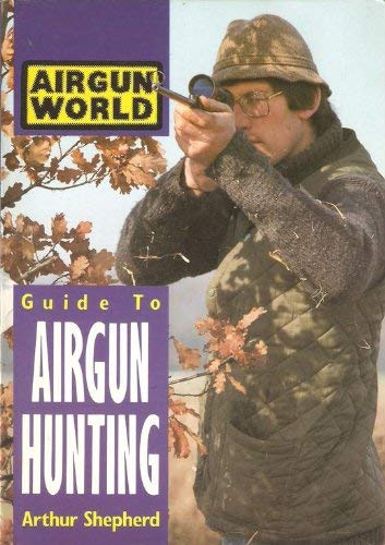 Airgun World Guide to Airgun Hunting: Shepherd, Arthur