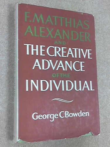 9780852430026: F.Matthias Alexander and the Creative Advance of the Individual