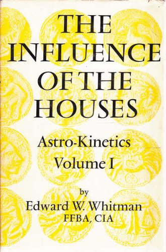 Astro-kinetics Vol. 1; The Influence of the Houses: Whitman, Edward William