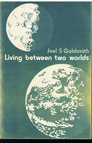 Living Between Two Worlds (0852433336) by Joel S. Goldsmith