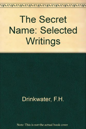 The Secret Name , Selected Writings of: Drinkwater , F.