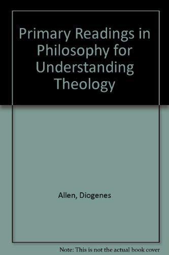 Primary Readings in Philosophy for Understanding Theology: Diogenes Allen