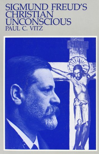 Sigmund Freud's Christian Unconscious: Paul C. Vitz