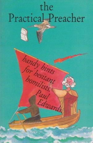 The Practical Preacher - Handy Hints For Hesitant Homilists (0852442416) by Paul Edwards